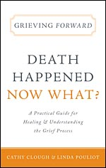 Grieving Forward - Death Happened Now What?